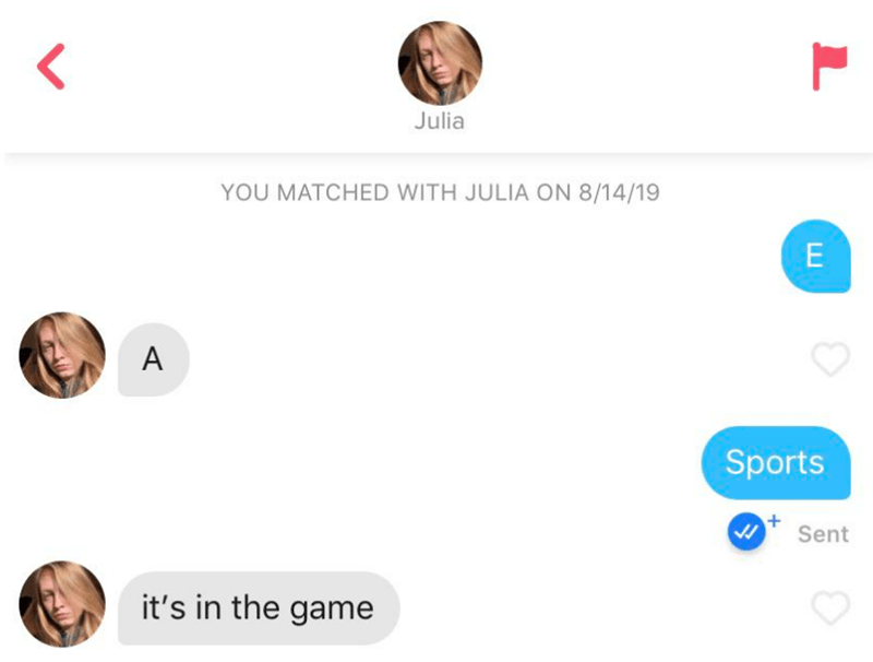 tinder - Text - Julia YOU MATCHED WITH JULIA ON 8/14/19 E A Sports Sent it's in the game