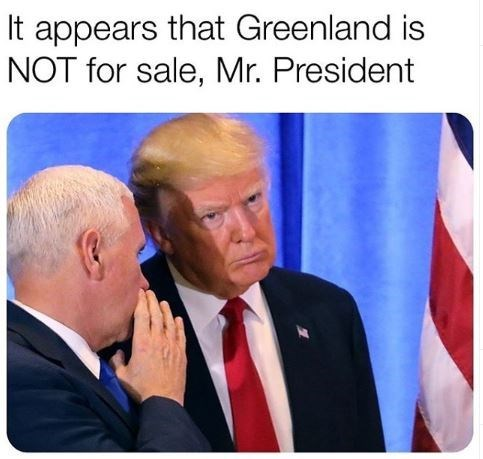 Photo caption - It appears that Greenland is NOT for sale, Mr. President
