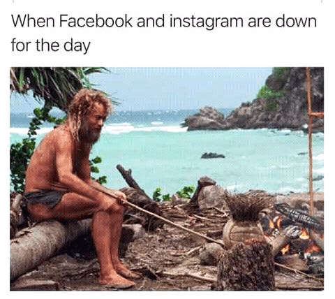 "Meme - ""When Facebook and Instagram are down for the day"""