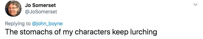 twitter - Text - Jo Somerset @JoSomerset Replying to @john_boyne The stomachs of my characters keep lurching