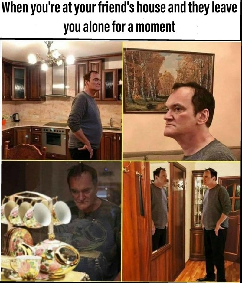 meme - Room - When you're at your friend's house and they leave you alone for a moment SP