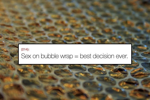 Text - (214) Sex on bubble wrap best decision ever.