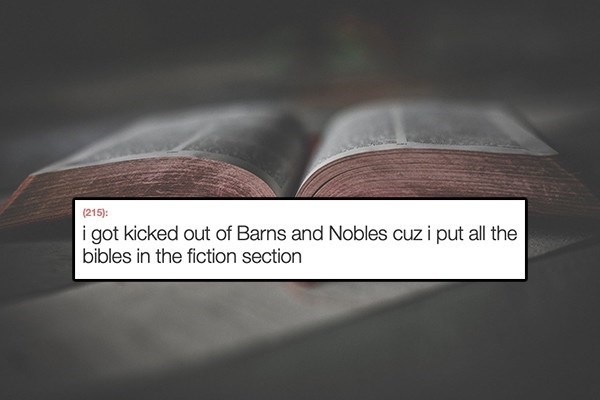 Product - (215): i got kicked out of Barns and Nobles cuz i put all the bibles in the fiction section