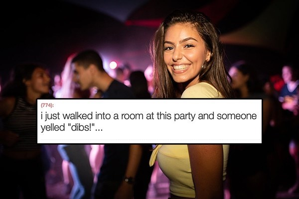 """Event - (774) i just walked into a room at this party and someone yelled """"dibs!""""..."""