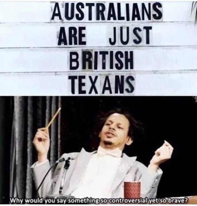 Funny Eric Andre meme about how Australians are just British Texans