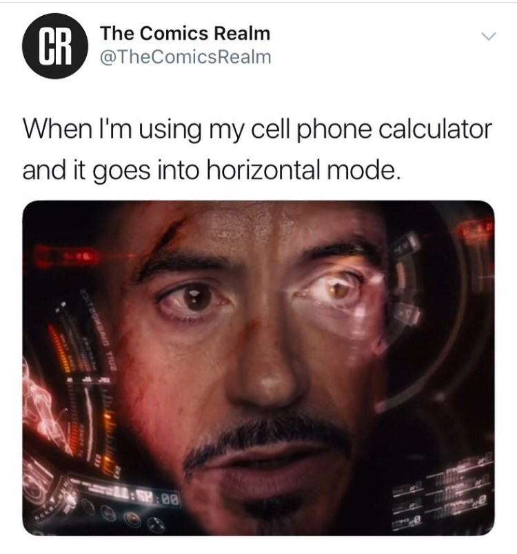 "Tony Stark meme - ""When I'm using my cell phone calculator and it goes into horizontal mode"""