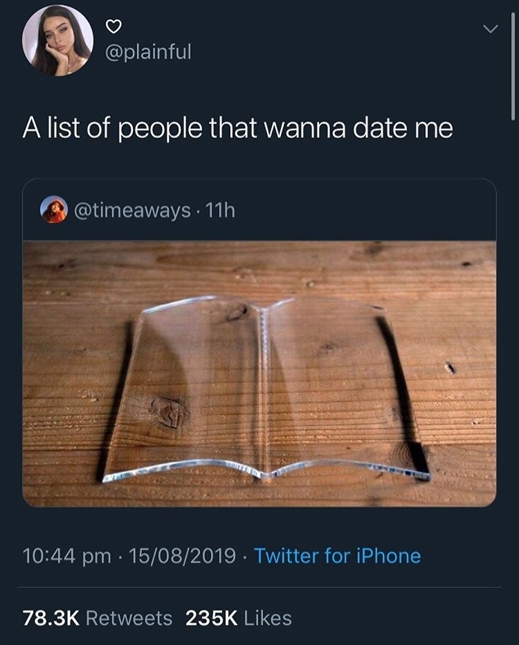 Text - @plainful A list of people that wanna date me @timeaways 11h 10:44 pm 15/08/2019 Twitter for iPhone 78.3K Retweets 235K Likes
