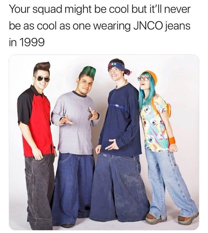 Product - Your squad might be cool but it'll never be as cool as one wearing JNCO jeans in 1999