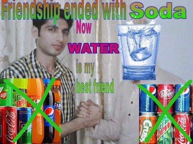 Product - Friendshin ended with Soda Now WATER my bect frend per up FA Soed Cocr Cola Crus Asdod