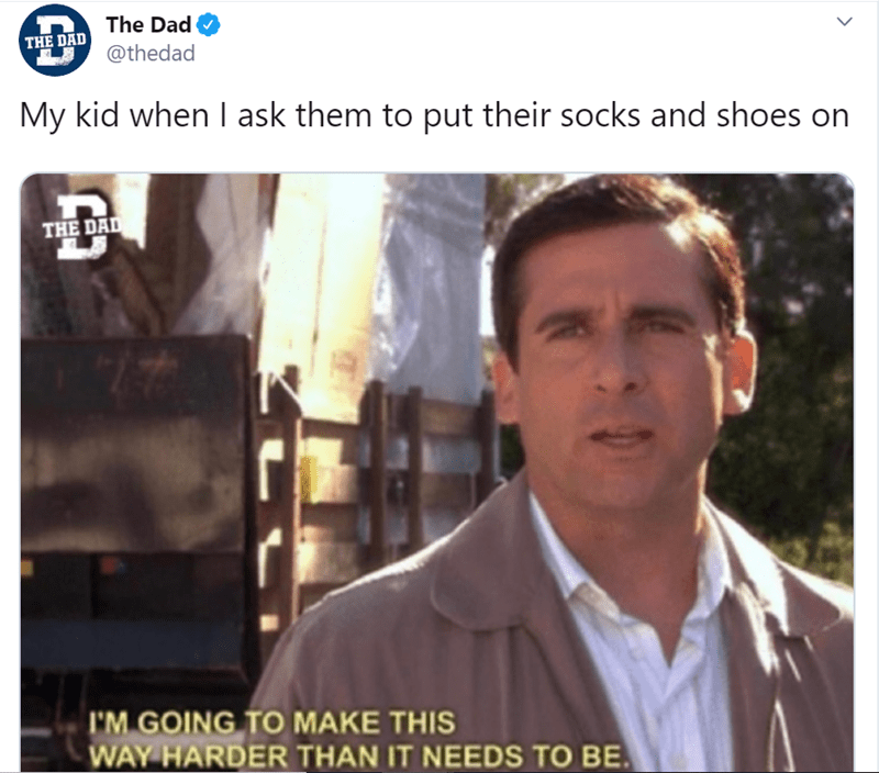Photo caption - The Dad @thedad THE DAD My kid when I ask them to put their socks and shoes on THE DAD M GOING TO MAKE THIS WAY HARDER THAN IT NEEDS TO BE