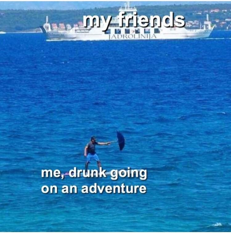 Ocean - my friends JADROLINIJA me, drunk going on an adventure