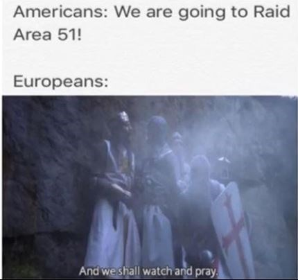 """Meme - """"Americans: We are going to Raid Area 51! Europeans: And we shall watch and pray"""""""