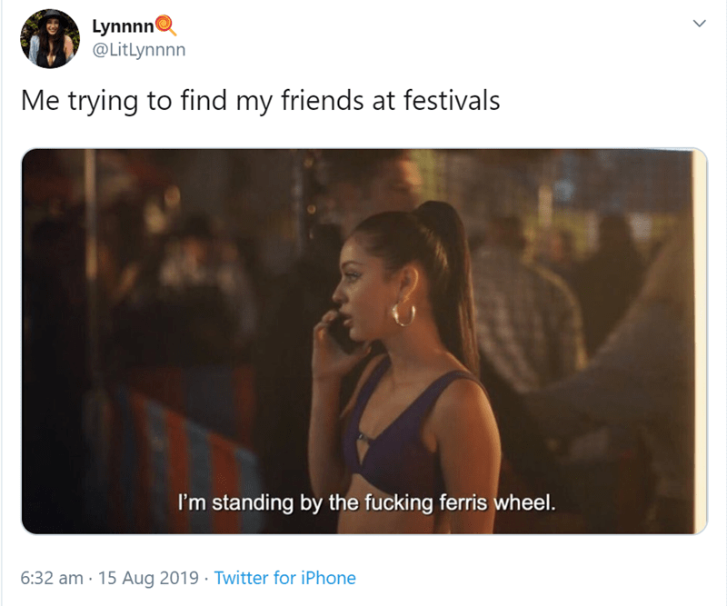 Text - Lynnnn @LitLynnnn Me trying to find my friends at festivals I'm standing by the fucking ferris wheel. 6:32 am 15 Aug 2019 Twitter for iPhone