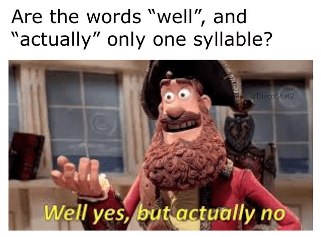 "meme - Facial expression - Are the words ""well"", and ""actually"" only one syllable? u/DiscoStu42 Well yes, but actually no"