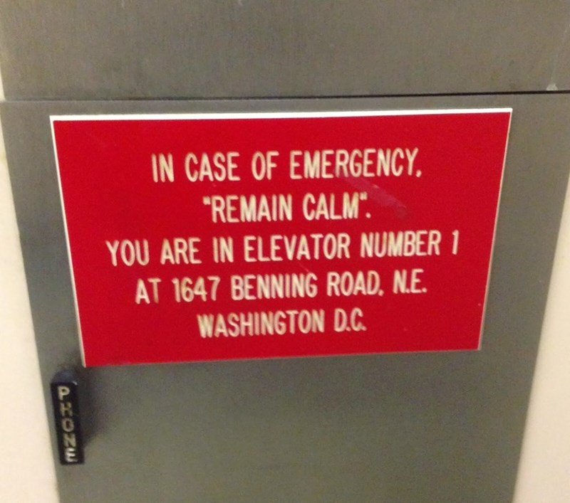 "Text - IN CASE OF EMERGENCY ""REMAIN CALM YOU ARE IN ELEVATOR NUMBER 1 AT 1647 BENNING ROAD, N.E. WASHINGTON D.C PHONE"