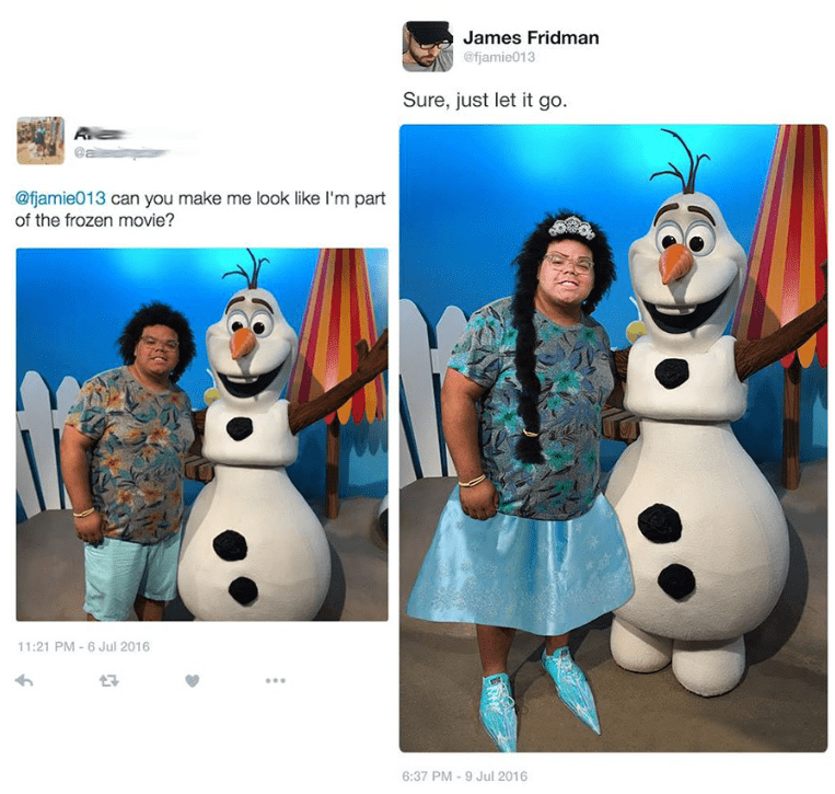 photoshop - Snowman - James Fridman @fjamie013 Sure, just let it go @fjamie013 can you make me look like I'm part of the frozen movie? 11:21 PM- 6 Jul 2016 6:37 PM 9 Jul 2016