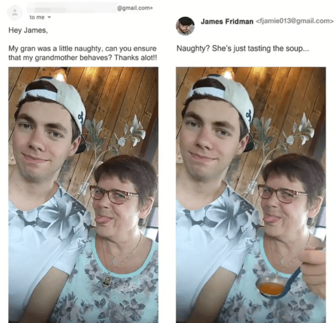 photoshop - Face - @gmail.com to me Hey James James Fridman<fjamie013@gmail.com> My gran was a little naughty, can you ensure that my grandmother behaves? Thanks alot!! Naughty? She's just tasting the soup... DAG