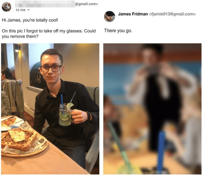 photoshop - Presentation - @gmail.com> to me James Fridman<fjamie013@gmail.com> Hi James, you're totally cool! There you go. On this pic I forgot to take off my glasses. Could you remove them?