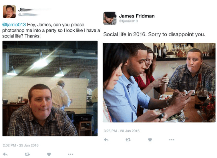 photoshop - Design - James Fridman afjamie013 @fjamie013 Hey, James, can you please photoshop me into a party so I look like I have a social life? Thanks! Social life in 2016. Sorry to disappoint you. 3:26 PM - 28 Jun 2016 2:02 PM - 25 Jun 2016