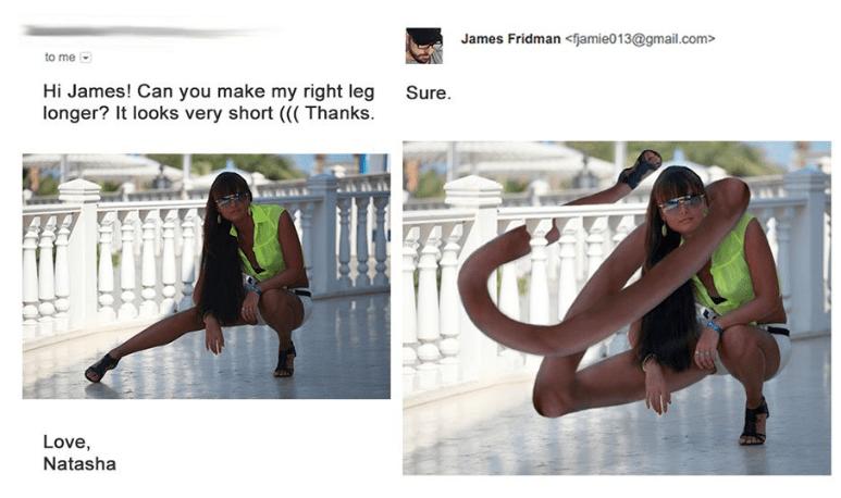 photoshop - Organism - James Fridman <fjamie013@gmail.com> to me Hi James! Can you make my right leg longer? It looks very short (((Thanks. Sure. Love, Natasha