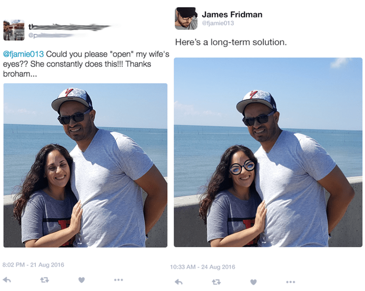 """photoshop - Vacation - James Fridman @fjamie013 Here's a long-term solution @fjamie013 Could you please """"open"""" my wife's eyes?? She constantly does this!! Thanks broham... 8:02 PM-21 Aug 2016 10:33 AM-24 Aug 2016"""