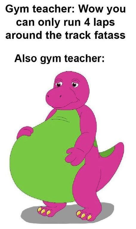 Cartoon - Gym teacher: Wow you can only run 4 laps around the track fatass Also gym teacher: