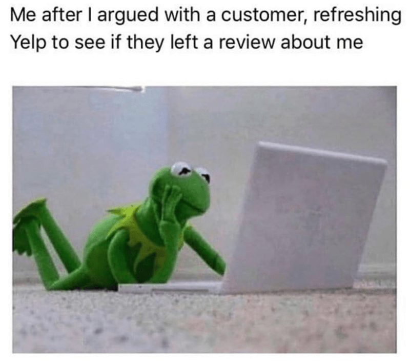 Funny meme about refreshing yelp after getting into a fight with a customer, looking for your name.