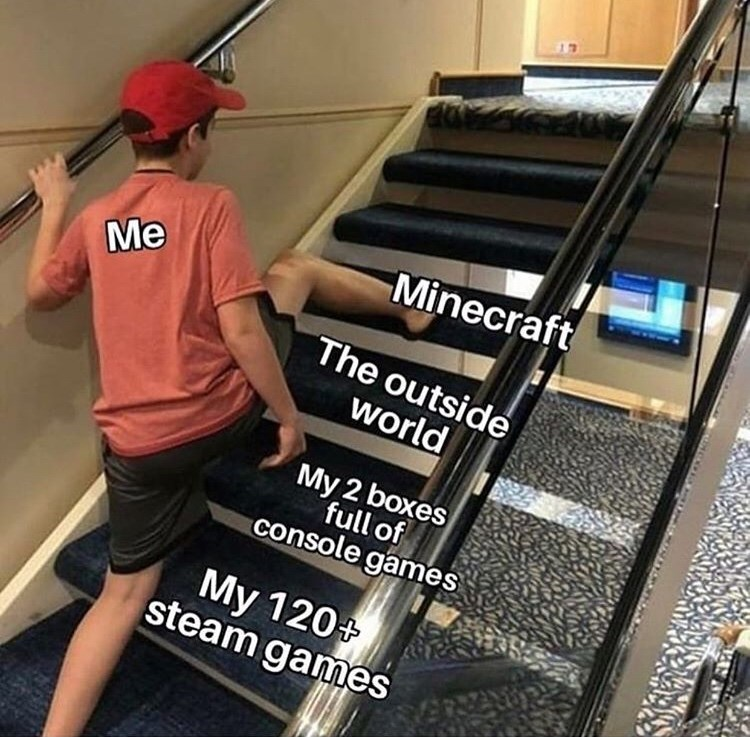 Stairs - Minecraft Me The outside world My 2 boxes full of console games My 120+ steam games