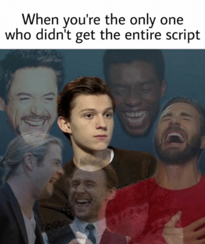 "Meme - ""When you're the only one who didn't get the entire script"""