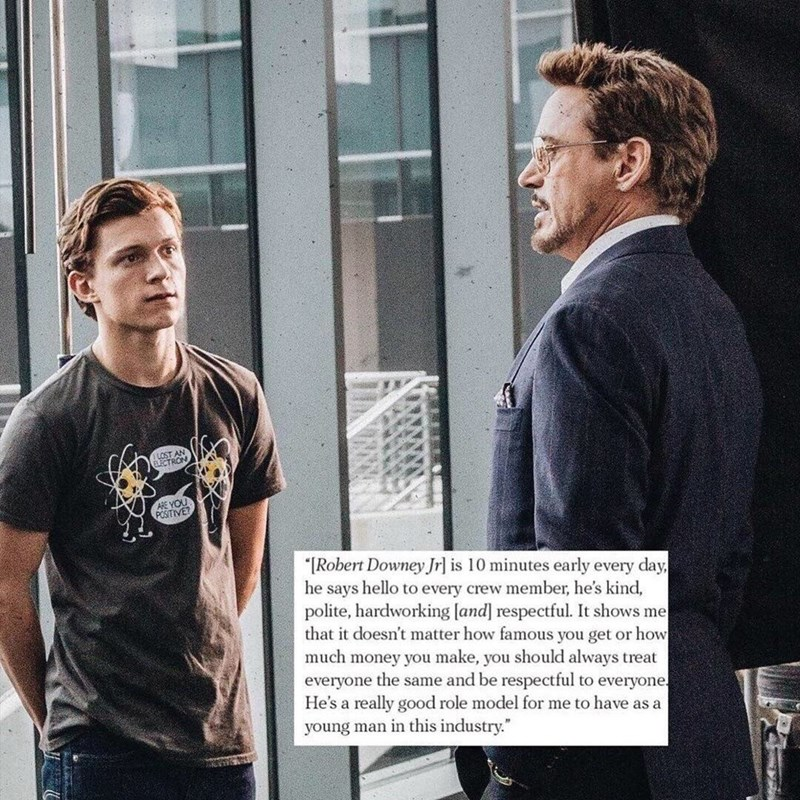 Cool - LOST AN ECTRON ARE YOU POSITIVE? Robert Downey Jr] is 10 minutes early every day he says hello to every crew member, he's kind polite, hardworking [and] respectful. It shows me that it doesn't matter how famous you get or how much money you make, you should always treat everyone the same and be respectful to everyone. He's a really good role model for me to have as a young man in this industry.""