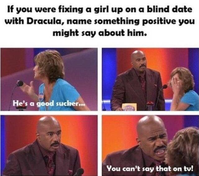 """Meme - """"If you were fixing a girl up on a blind date with Dracula, name something positive you might say about him; He's a good sucker...You can't say that on tv!"""""""
