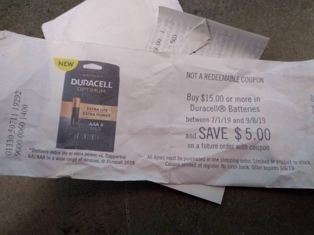 false advertising - Product - NEW NOT A REDEEMABLE COUPON DURACELL Buy $15.00 or more in Duracell® Batteries OPTIMUM EXTRA LIFE between 7/1/19 and 9/8/19 EXTRA POWER SAVE $5.00 AAA 6 and on a future order with coupon All items must be purchased in one shopping order. Limited to prodoct in stock Coupen printed at register. No cash back. Offer expires 9/8/19 Delivers extra life or extra power, vs. Coppertop AA/AAA in a wide range of devices. Duracell 2019 (09 00 6 001 000006 01330 50711 19292