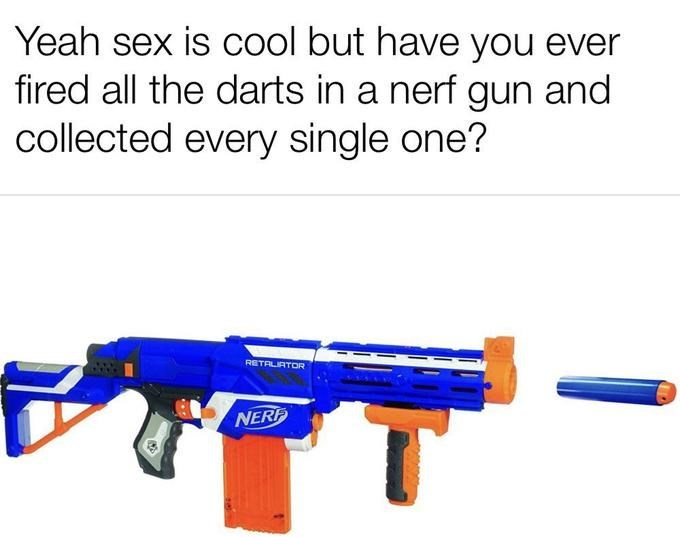 nerf dart - Gun - Yeah sex is cool but have you ever fired all the darts in a nerf gun and collected every single one? RETALIATOR NERP