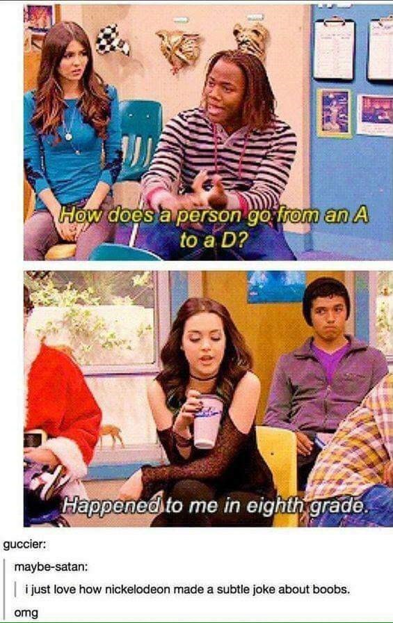 Poster - How does a person go from an A to a D? Happened to me in eighth grade. guccier: maybe-satan: i just love how nickelodeon made a subtle joke about boobs. omg