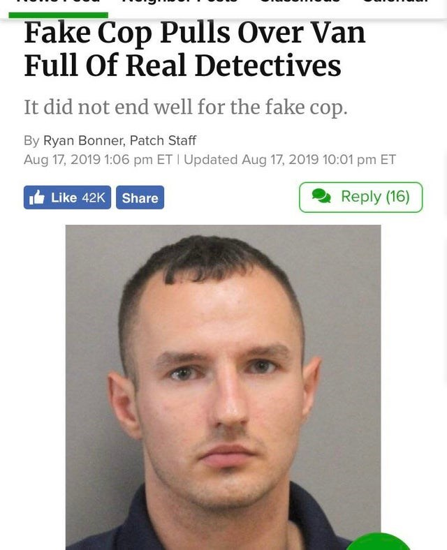 failed attempt - Face - Fake Cop Pulls Over Van Full Of Real Detectives It did not end well for the fake cop. By Ryan Bonner, Patch Staff Aug 17, 2019 1:06 pm ET I Updated Aug 17, 2019 10:01 pm ET Like 42K Share Reply (16)
