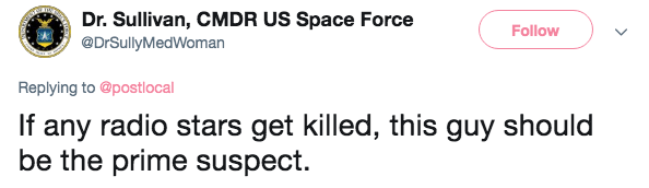 tv head - Text - Dr. Sullivan, CMDR US Space Force Follow @DrSullyMedWoman Replying to @postlocal If any radio stars get killed, this guy should be the prime suspect.