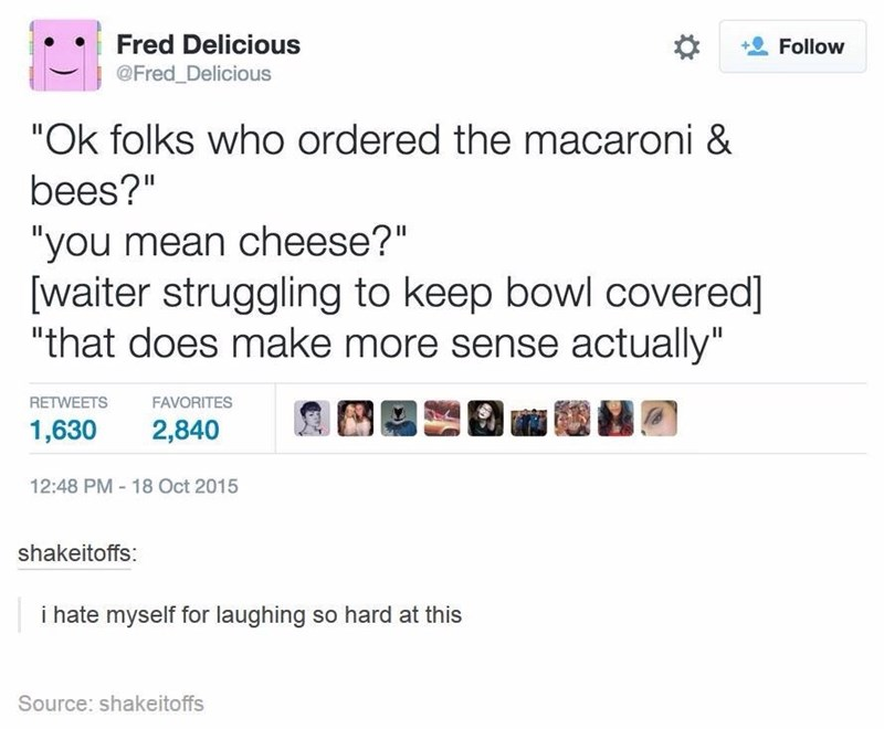 """Tweet that reads, """"'Ok folks who ordered the macaroni & bees?' 'you mean cheese?' [waiter struggling to keep bowl covered]; 'that does make more sense actually'"""""""