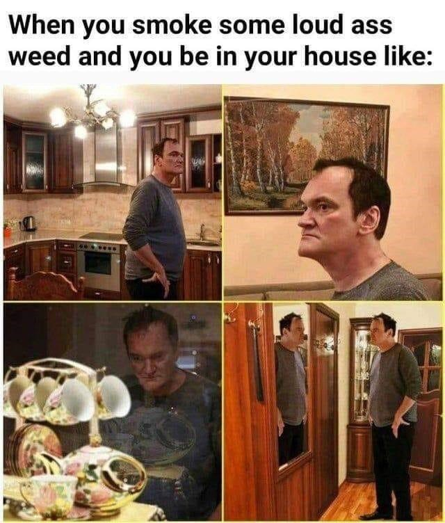 Room - When you smoke some loud ass weed and you be in your house like: eess