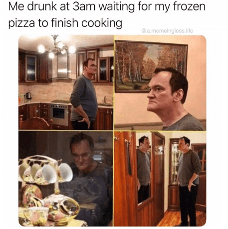 Human - Me drunk at 3am waiting for my frozen pizza to finish cooking @a.memeingless.life