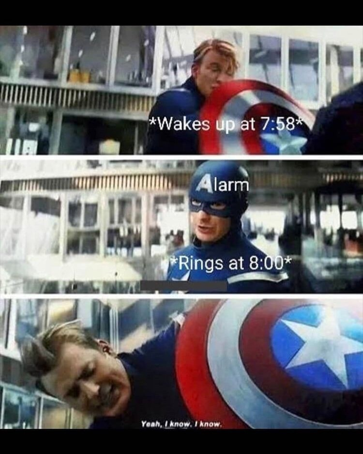 Captain america - Wakes up at 7:58 Alarm Rings at 8:00* Yeah, Iknow. I know