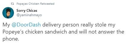 Text - t Popeyes Chicken Retweeted Sorry Chicas @yaminahmayo My @DoorDash delivery person really stole my Popeye's chicken sandwich and will not answer the phone.