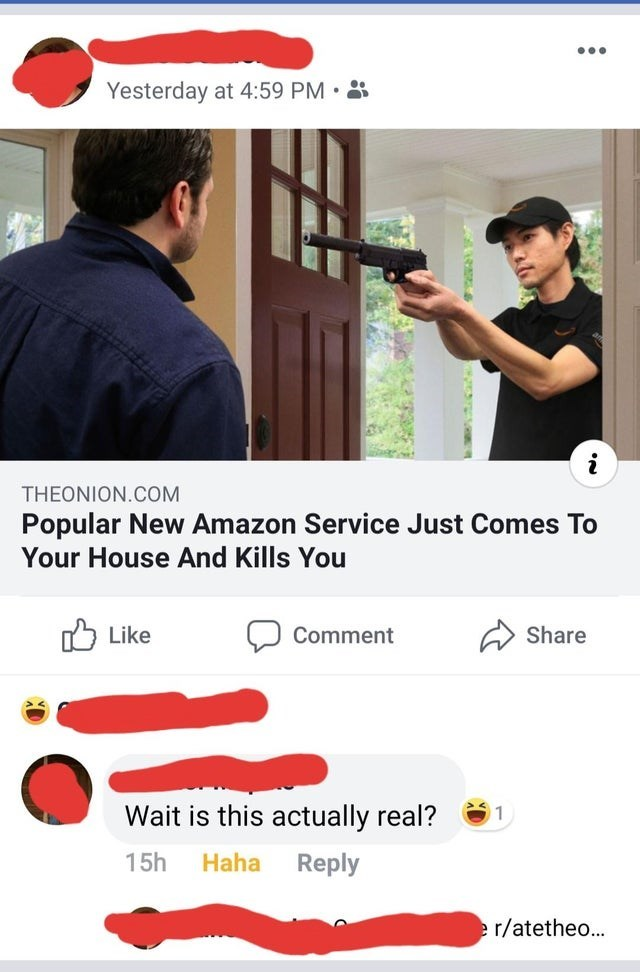 Text - Yesterday at 4:59 PM. i THEONION.COM Popular New Amazon Service Just Comes To Your House And Kills You Like Comment Share Wait is this actually real? 15h Haha Reply r/atetheo...