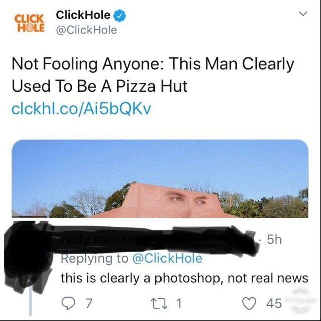 Text - CLICK ClickHole HOLE @ClickHole Not Fooling Anyone: This Man Clearly Used To Be A Pizza Hut clckhl.co/Ai5bQKv 5h ista Replying to @ClickHole this is clearly a photoshop, not real news t 1 45