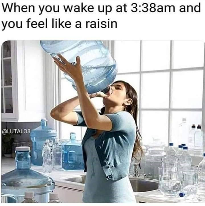 Water - When you wake up at 3:38am and you feel like a raisin @LUTAL08
