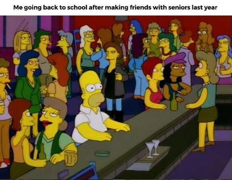 "'The Simpsons' meme - ""Me going back to school after making friends with seniors last year"""