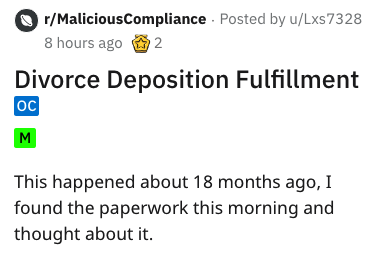 Text - r/MaliciousCompliance Posted by u/Lxs7328 8 hours ago Divorce Deposition Fulfillment OC This happened about 18 months ago, I found the paperwork this morning and thought about it. Σ