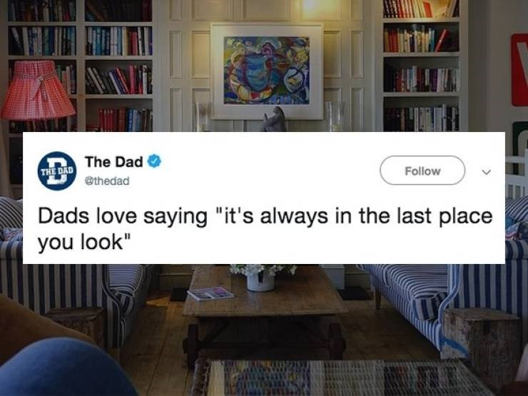 "Room - THE DAD The Dad @thedad Follow Dads love saying ""it's always in the last place you look"""