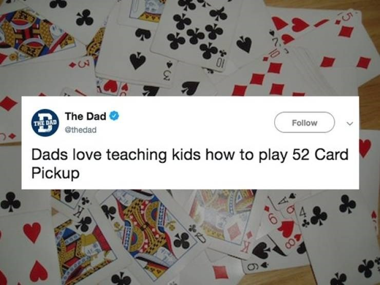 Games - 7 THE DAD The Dad @thedad Follow Dads love teaching kids how to play 52 Card Pickup