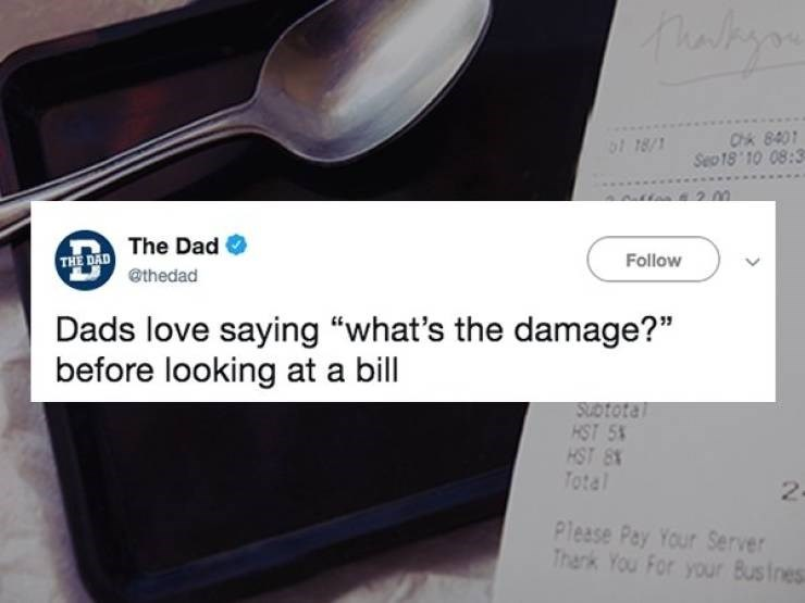 "Product - Chk 8401 Sep18' 10 08:3 o 18/1 THE DAD The Dad @thedad Follow Dads love saying ""what's the damage?"" before looking at a bill SUDTOtal HST 5 HST Total 2- Please Pay Your Server Thark You For your Busines"