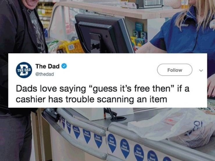 "Product - THE DAD The Dad @thedad Follow Dads love saying ""guess it's free then"" if a cashier has trouble scanning an item a d"